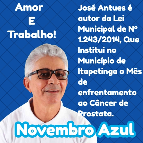 """Autor Do Projeto De Lei """"Novembro Azul"""" José Antunes Ressalta A Importância Da Campanha Na Cidade De Itapetinga"""